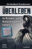 Überleben in Krisen- und Katastrophenfällen: Ein Handbuch für jedermann. Das Survival-Wissen der Spezialeinheiten