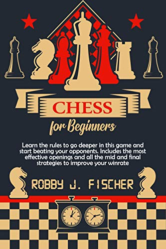 Chess for Beginners: Learn the rules to go deeper in this game and start beating your opponents. Includes the most effective openings and all the mid and ... to improve your winrate (English Edition)