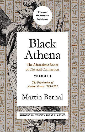 Black Athena: The Afroasiatic Roots of Classical Civilization Volume I: The Fabrication of Ancient Greece 1785-1985 (English Edition)