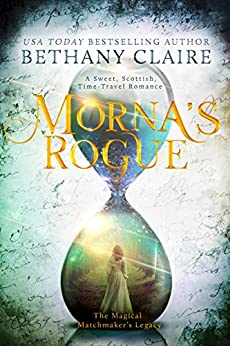 Morna's Rogue: A Sweet, Scottish Time Travel Romance (The Magical Matchmaker's Legacy Book 7) by [Bethany Claire]