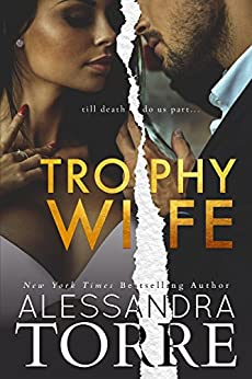 Trophy Wife: A Fake Marriage Standalone Novel by [Alessandra Torre]
