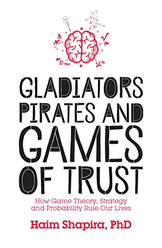 Compare Textbook Prices for Gladiators, Pirates and Games of Trust: How Game Theory, Strategy and Probability Rule Our Lives  ISBN 9781786780102 by Shapira, Haim