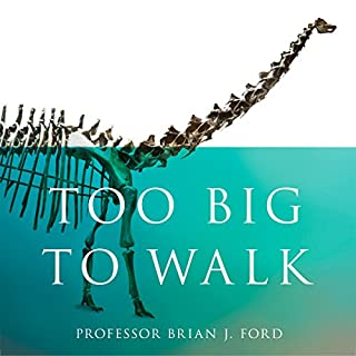 Too Big to Walk     The New Science of Dinosaurs              By:                                                                                                                                 Brian J. Ford                               Narrated by:                                                                                                                                 Chris Courtenay                      Length: 19 hrs and 3 mins     2 ratings     Overall 3.5