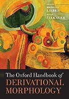 The Oxford Handbook of Derivational Morphology (Oxford Handbooks in Linguistics)