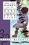 Sun Maiden and the Crescent Moon: Siberian Folk Tales (International Folk Tale Series)