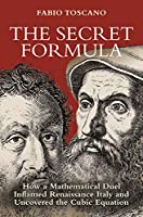 The Secret Formula: How a Mathematical Duel Inflamed Renaissance Italy and Uncovered the Cubic Equation