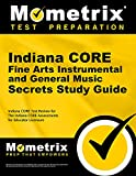 Indiana CORE Fine Arts - Instrumental and General Music Secrets Study Guide: Indiana CORE Test Review for the Indiana CORE Assessments for Educator Licensure