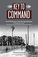 Key to Command: The WWII Journey of the 50th Signal Battalion from Iceland to Germany with Exercise Tiger, D-Day, the Bulge, and Nordhousen Along the Way