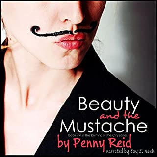 Beauty and the Mustache     A Philosophical Romance, Knitting in the City, Volume 4              By:                                                                                                                                 Penny Reid                               Narrated by:                                                                                                                                 Joy Nash                      Length: 11 hrs and 52 mins     1,528 ratings     Overall 4.6