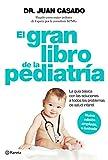 El gran libro de la pediatría: La guía básica con las soluciones a todos los problemas de salud infantil - 9788408150992
