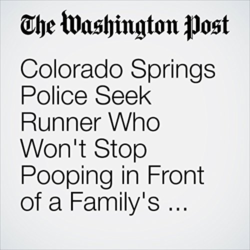 Colorado Springs Police Seek Runner Who Won't Stop Pooping in Front of a Family's House copertina