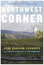 John Burnham Schwartz'sNorthwest Corner: A Novel [Hardcover]2011