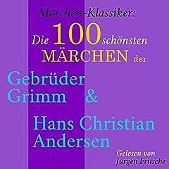 Die 100 schönsten Märchen der Gebrüder Grimm und Hans Christian Andersen