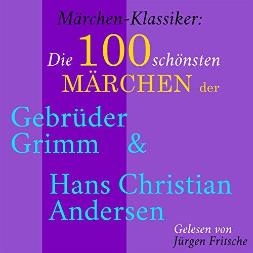 Die 100 schönsten Märchen der Gebrüder Grimm und Hans Christian Andersen (Märchen-Klassiker) Titelbild