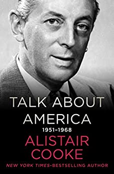 Talk About America, 1951–1968 by [Alistair Cooke]