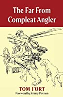 The Far From Compleat Angler