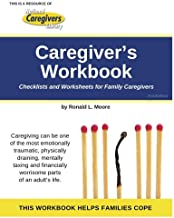 Caregiver's Workbook: Checklists and Worksheets for Family Caregivers