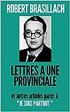 LETTRES A UNE PROVINCIALE et autres articles parus dans l'hebdomadaire 'JE SUIS PARTOUT' (80 articles rédigés en 1936/1937) (French Edition)