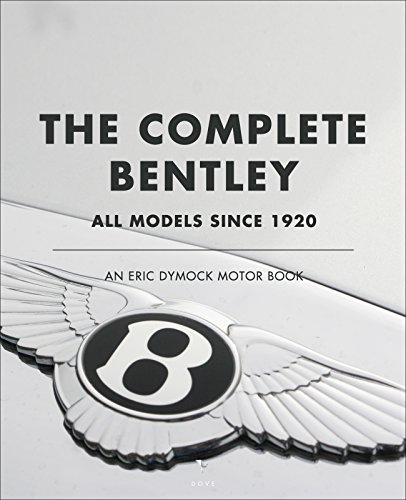 The Complete Bentley: All Models Since 1920 (An Eric Dymock Motor Book) (English Edition)
