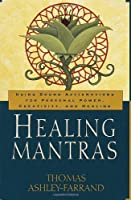 Healing Mantras: Using Sound Affirmations for Personal Power, Creativity, and Healing by Thomas Ashley-Farrand(1999-08-24)