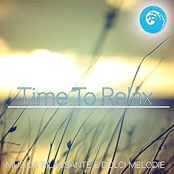 Time to Relax : Musica rilassante e dolci melodie (Wellness Relax)