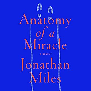Anatomy of a Miracle     A Novel*              By:                                                                                                                                 Jonathan Miles                               Narrated by:                                                                                                                                 Edoardo Ballerini                      Length: 13 hrs and 55 mins     138 ratings     Overall 4.2