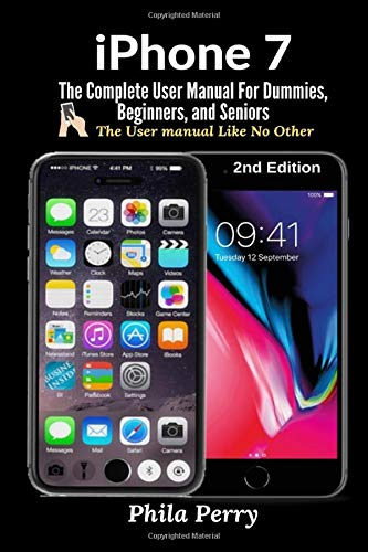 iPhone 7: The Complete User Manual For Dummies, Beginners, and Seniors