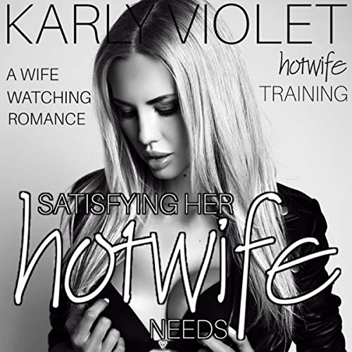 Hotwife Training: Satisfying Her Needs - A Wife Watching Romance audiobook cover art