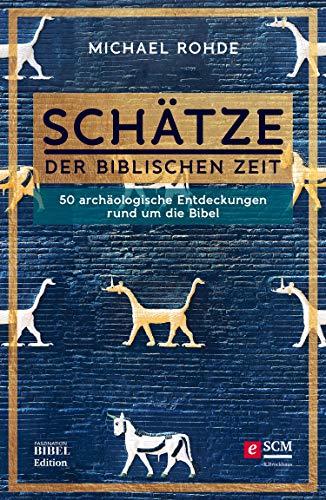 Schätze der biblischen Zeit: 50 archäologische Entdeckungen rund um die Bibel