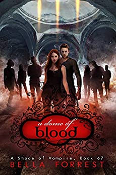 A Shade of Vampire 67: A Dome of Blood by [Bella Forrest]