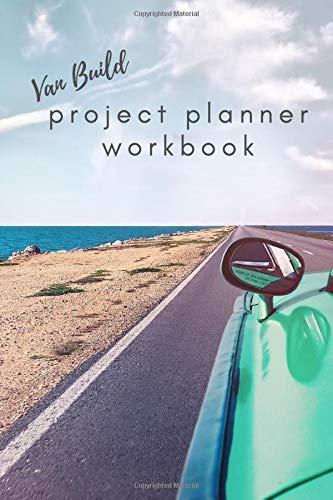 Van Build Project Planner Workbook: An Interactive Van Conversion Workbook with Prompts & Ideas for Beginners