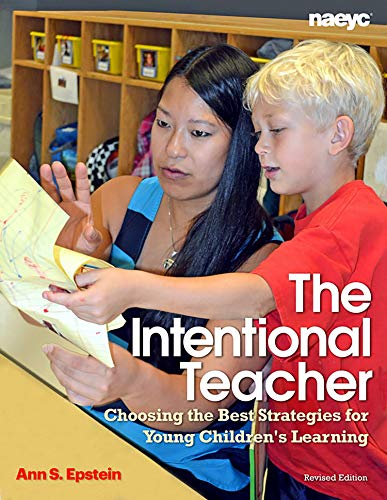 The Intentional Teacher: Choosing the Best Strategies for Young Children s Learning