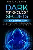 Dark Psychology Secrets - The Art of Reading People: The Ultimate Guide to Learn How to Analyze People, Understand Human Behavior and Read Body Language through Speed-Reading People Techniques