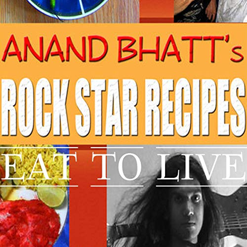 Rock Star Recipes: Eat to Live                   By:                                                                                                                                 Anand Bhatt                               Narrated by:                                                                                                                                 Derik Hendrickson                      Length: 2 hrs and 48 mins     Not rated yet     Overall 0.0