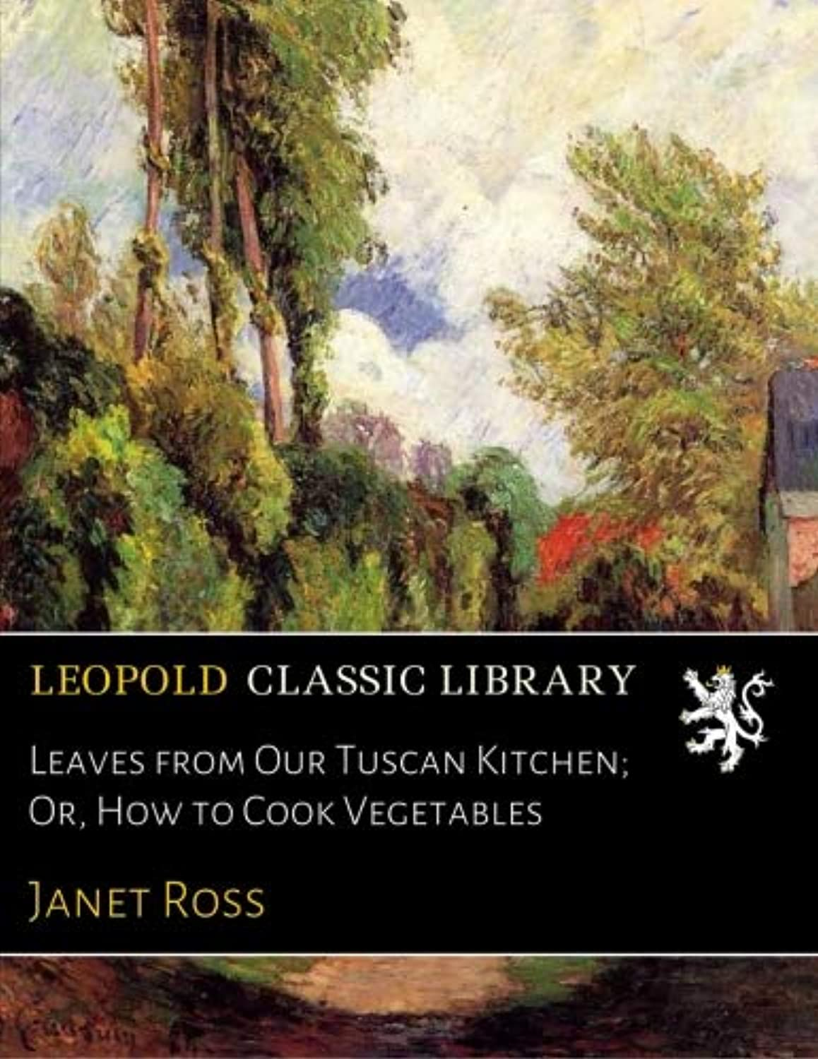 Leaves from Our Tuscan Kitchen; Or, How to Cook Vegetables