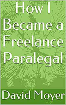 How I Became a Freelance Paralegal: New Revised and Expanded Edition! by [David Moyer]