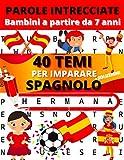 PAROLE INTRECCIATE: Bambini a partire da 7 anni: 40 temi per imparare lo spagnolo per i bambini   facile vocabolario spagnolo   imparare lo spagnolo