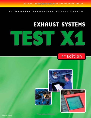 X1 Exhaust Systems: ASE Test Preparation (DELMAR LEARNING\'S ASE TEST PREP SERIES)
