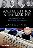 Social Ethics in the Making: Interpreting an American Tradition - Gary Dorrien