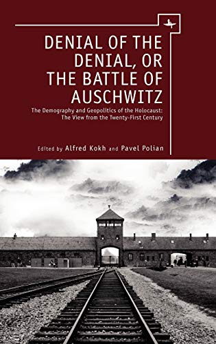 Denial of the Denial, or the Battle of Auschwitz: Debates about the Demography and Geopolitics of the Holocaust