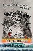 Universal Grammar of Story(TM): The Workbook