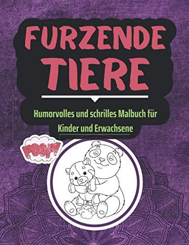 Furzende Tiere - Humorvolles und schrilles Malbuch für Kinder und Erwachsene: Furzende Tiere I Lustige Zeichnungen von Hunden, Katzen, Bären, ... Erwachsene I lustige geschenke für teenager
