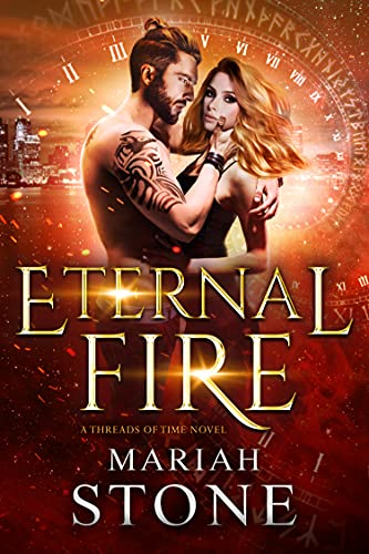 Eternal Fire: A contemporary urban fantasy enemy to lover billionaire time travel romance (Threads of Time Book 1) by [Mariah Stone]
