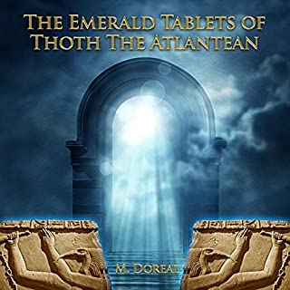 The Emerald Tablets of Thoth the Atlantean                   By:                                                                                                                                 M. Doreal                               Narrated by:                                                                                                                                 John Marino                      Length: 2 hrs and 33 mins     428 ratings     Overall 4.6