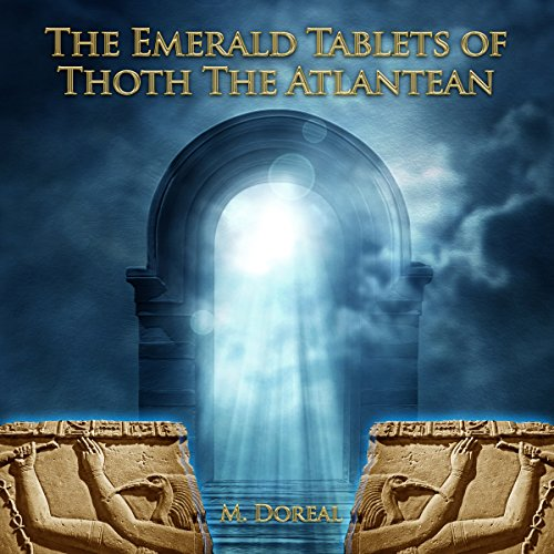 The Emerald Tablets of Thoth the Atlantean                   By:                                                                                                                                 M. Doreal                               Narrated by:                                                                                                                                 John Marino                      Length: 2 hrs and 33 mins     20 ratings     Overall 4.7
