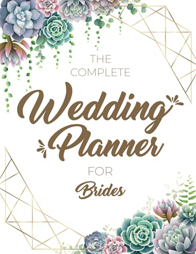 The Complete Wedding Planner For Brides: Wedding To Do List Planner | Perfect Tools For Journaling, Scheduling, Organizing, Budget Planner, Checklists, Worksheets To Plan Wedding