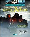 Der wahre König Artus und die Suche nach Avalon - Verborgene Plätze in Schottland, Cornwall, Wales...