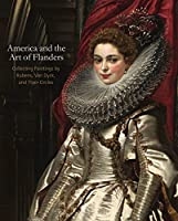 America and the Art of Flanders: Collecting Paintings by Rubens, Van Dyck, and Their Circles (Frick Collection Studies in the History of Art Collecting in America)