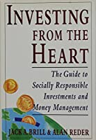 Investing From The Heart: The Guide to Socially Responsible Investments and Money Management 0517880695 Book Cover