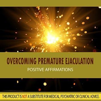 Overcoming Premature Ejaculation - Positive Affirmations